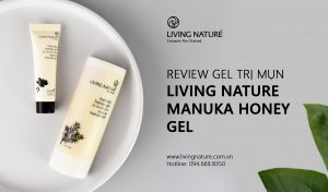 Review gel trị mụn Living Nature Manuka Honey Gel